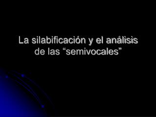 """La silabificación y el análisis de las """"semivocales"""""""
