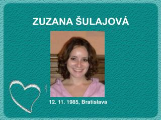 ZUZANA ŠULAJOVÁ            12. 11. 1985, Bratislava