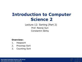 Prof. Neeraj Suri Constantin S ârbu Overview: Heapsort Proxmap Sort Counting Sort