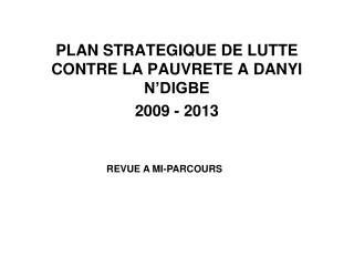 PLAN STRATEGIQUE DE LUTTE CONTRE LA PAUVRETE A DANYI N'DIGBE 2009 - 2013