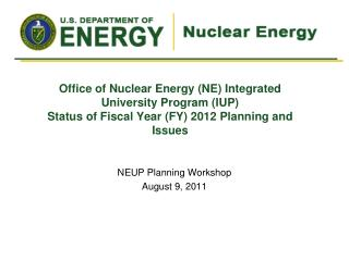NEUP Planning Workshop August 9, 2011