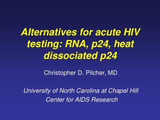 Alternatives for acute HIV testing: RNA, p24, heat dissociated p24