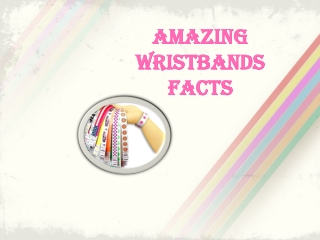 Amazing Wristbands Facts