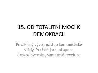 15. OD TOTALITNÍ MOCI K DEMOKRACII