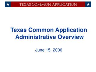 Texas Common Application   Administrative Overview  June 15, 2006