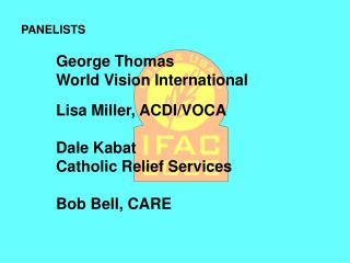 George Thomas World Vision International Lisa Miller, ACDI/VOCA Dale Kabat