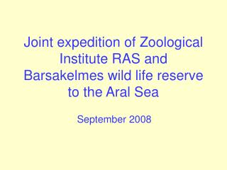 Joint expedition of Zoological Institute RAS and Barsakelmes wild life reserve to the Aral Sea