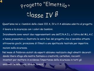 Quest'anno noi e i bambini delle classi III A, IV e V A abbiamo aderito al progetto