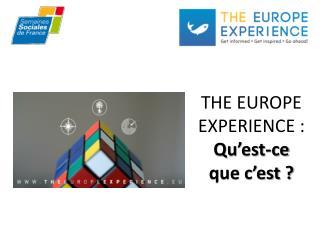 THE EUROPE EXPERIENCE :  Qu�est-ce que c�est ?