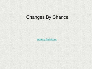 Changes By Chance
