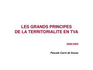 LES GRANDS PRINCIPES  DE LA TERRITORIALITE EN TVA