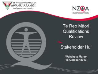 Te Reo Māori Qualifications Review Stakeholder Hui Waiwhetu Marae 18 October 2013