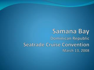 Samana  Bay  Dominican Republic Seatrade  Cruise Convention March 13, 2008