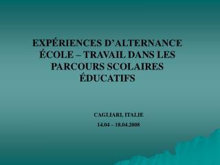 EXP É RIENCES D'ALTERNANCE  É COLE – TRAVAIL DANS LES PARCOURS SCOLAIRES  É DUCATIFS