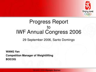 Progress Report  to IWF Annual Congress 2006 29 September 2006, Santo Domingo WANG Yan