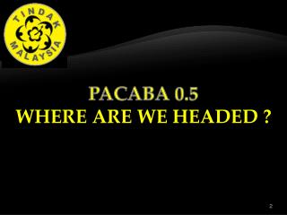 PACABA  0.5 WHERE ARE WE HEADED ?