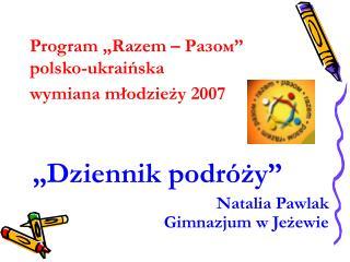 """Program """"Razem –  Разом """" polsko-ukraińska                  wymiana młodzieży 2007"""