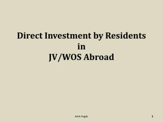 Direct Investment by Residents in   JV/WOS Abroad