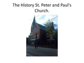 The History St. Peter and Paul's  C hurch .