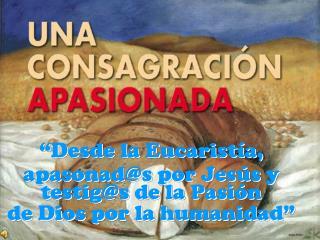 """""""Desde la Eucaristía, apasonad@s por Jesús y testig@s de la Pasión de Dios por la humanidad"""""""