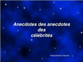 Anecdotes des anecdotes  des célébrités
