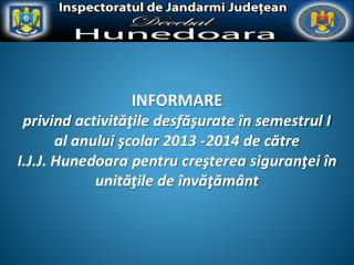 INFORMARE privind  activităţile desfăşurate în semestrul I al anului ş colar  2013 - 2014 de către