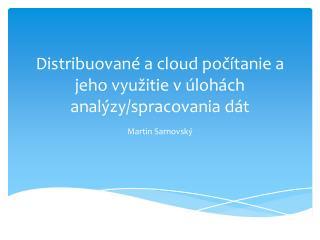 Distribuované  a cloud  počítanie  a  jeho využitie  v  úlohách analýzy / spracovania dát