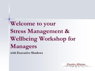 Welcome to your  Stress Management & Wellbeing Workshop for Managers