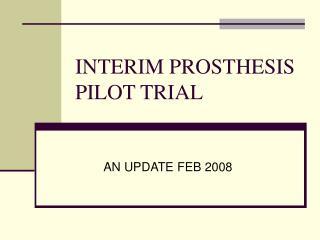 INTERIM PROSTHESIS PILOT TRIAL