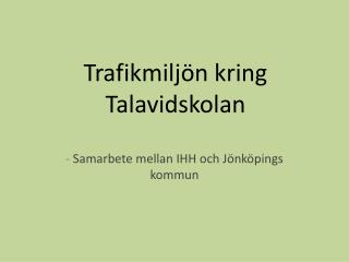 Trafikmilj�n kring Talavidskolan