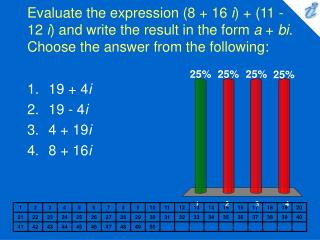 Evaluate the expression 8  16 i  11 - 12 i and write the result in the form a  bi. Choose the answer from the following: