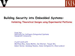 Building Security into Embedded Systems:  Validating Theoretical Designs using Experimental Platforms