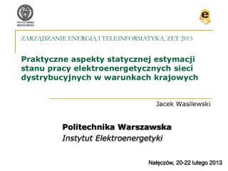 Jacek Wasilewski Politechnika Warszawska Instytut Elektroenergetyki