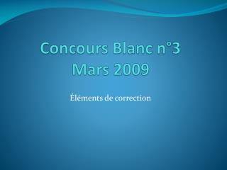 Concours Blanc n°3 Mars 2009