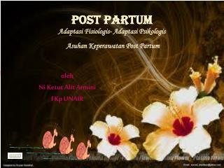 POST PARTUM   Adaptasi Fisiologis -  Adaptasi Psikologis Asuhan Keperawatan  Post Partum