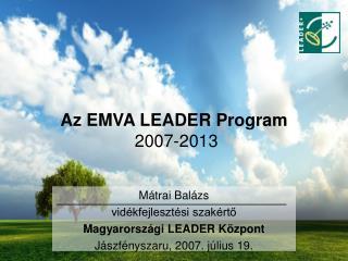 Az EMVA LEADER Program  2007-2013