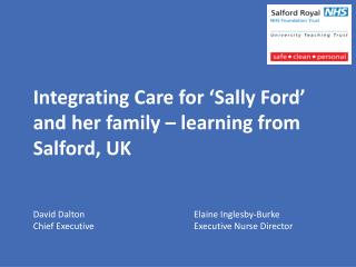 Integrating  Care for  'Sally Ford'  and her family – learning from Salford,  UK