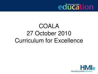 COALA  27 October 2010 Curriculum for Excellence