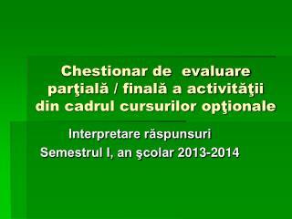 Chestionar de  evaluare parţială / finală a activităţii din cadrul cursurilor opţionale