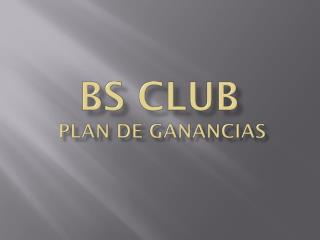 BS CLUB  PLAN DE GANANCIAS