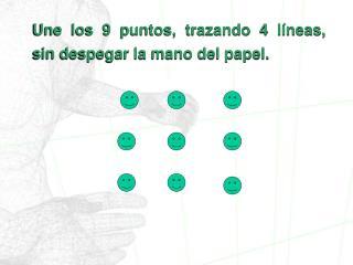 Une los 9 puntos, trazando 4 líneas, sin despegar la mano del papel.