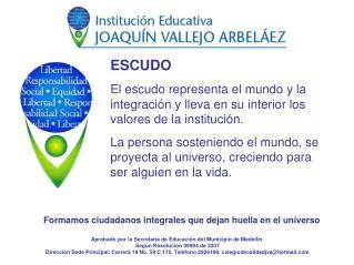 Aprobado por la Secretaría de Educación del Municipio de Medellín. Según Resolución 09994 de 2007