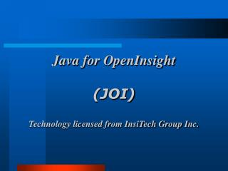 Java for OpenInsight (JOI) Technology licensed from InsiTech Group Inc.