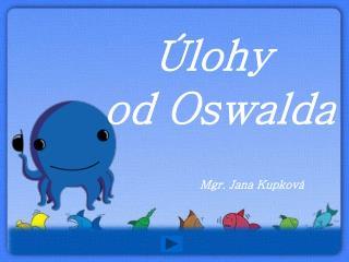 Úlohy  od Oswalda