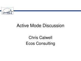 Active Mode Discussion Chris Calwell