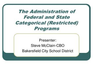 The Administration of Federal and State Categorical Restricted Programs