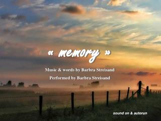 « memory » Music & words by Barbra Streisand Performed by Barbra Streisand