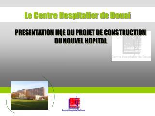 PRESENTATION HQE DU PROJET DE CONSTRUCTION DU NOUVEL HOPITAL