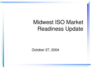 Midwest ISO Market Readiness Update