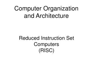 Reduced Instruction Set Computers (RISC)